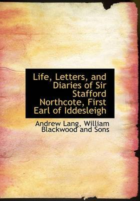 Life, Letters, and Diaries of Sir Stafford Northcote, First Earl of Iddesleigh