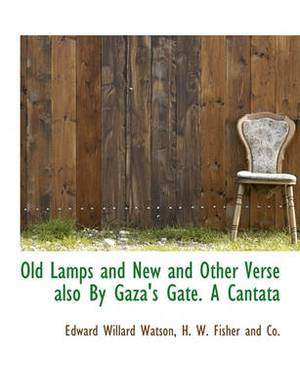 Old Lamps and New and Other Verse Also by Gaza's Gate. a Cantata