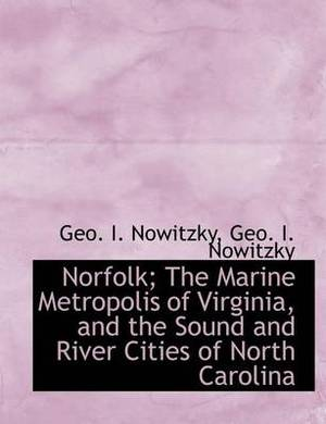 Norfolk; The Marine Metropolis of Virginia, and the Sound and River Cities of North Carolina