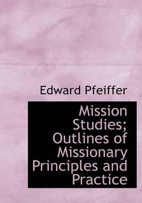 Mission Studies; Outlines of Missionary Principles and Practice