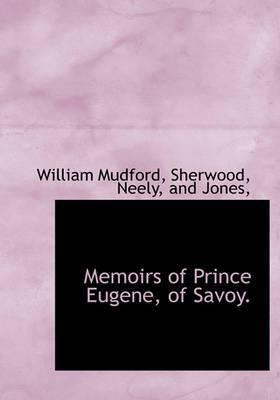 Memoirs of Prince Eugene, of Savoy.