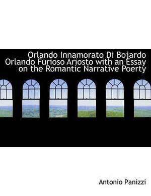 Orlando Innamorato Di Bojardo Orlando Furioso Ariosto with an Essay on the Romantic Narrative Poerty