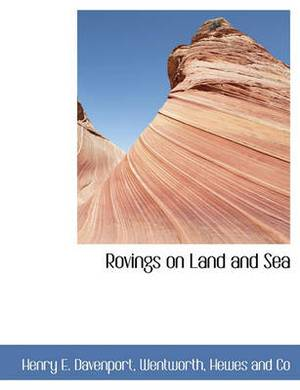 Rovings on Land and Sea