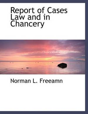 Report of Cases Law and in Chancery