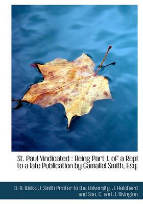 St. Paul Vindicated: Being Part I. of a Repl to a Late Publication by Gamaliel Smith, Esq.