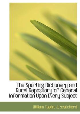 The Sporting Dictionary and Rural Repository of General Information Upon Every Subject