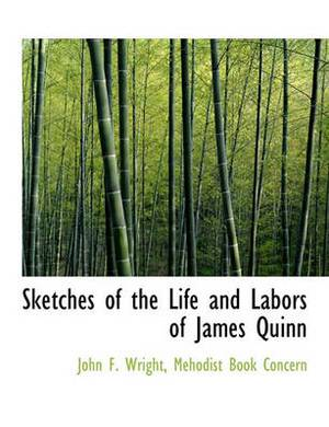 Sketches of the Life and Labors of James Quinn