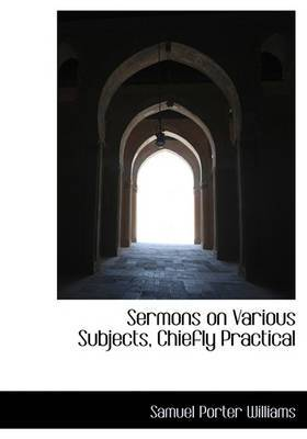 Sermons on Various Subjects, Chiefly Practical