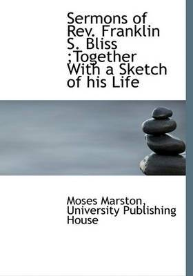 Sermons of REV. Franklin S. Bliss;together with a Sketch of His Life