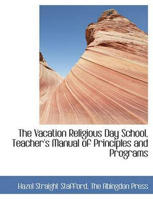 The Vacation Religious Day School, Teacher's Manual of Principles and Programs