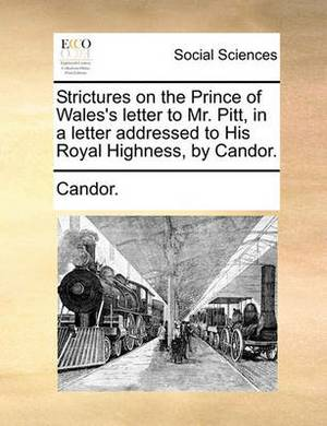 Strictures on the Prince of Wales's Letter to Mr. Pitt, in a Letter Addressed to His Royal Highness, by Candor.
