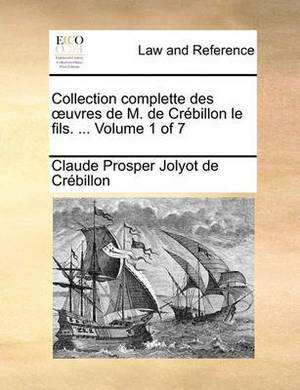 Collection Complette Des Uvres de M. de Crebillon Le Fils. ... Volume 1 of 7