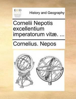 Cornelii Nepotis Excellentium Imperatorum Vit]. ...