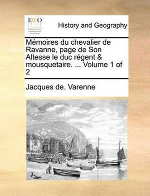Memoires Du Chevalier de Ravanne, Page de Son Altesse Le Duc Regent & Mousquetaire. ... Volume 1 of 2