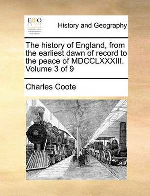 The History of England, from the Earliest Dawn of Record to the Peace of MDCCLXXXIII. Volume 3 of 9