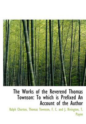 The Works of the Reverend Thomas Townson: To Which Is Prefixed an Account of the Author