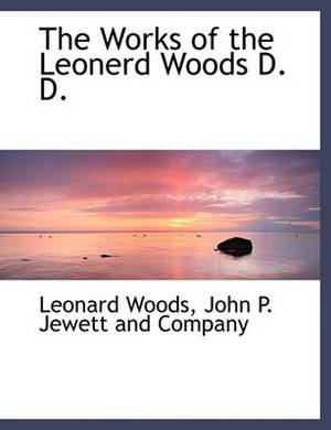 The Works of the Leonerd Woods D. D.