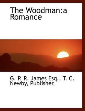 The Woodman: A Romance