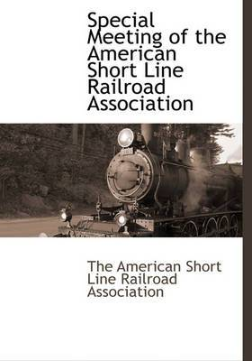 Special Meeting of the American Short Line Railroad Association