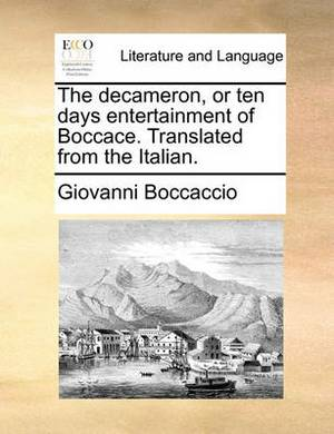 The Decameron, or Ten Days Entertainment of Boccace. Translated from the Italian.