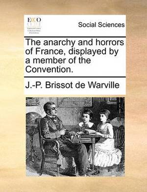 The Anarchy and Horrors of France, Displayed by a Member of the Convention.