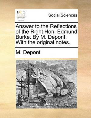 Answer to the Reflections of the Right Hon. Edmund Burke. by M. Depont. with the Original Notes.