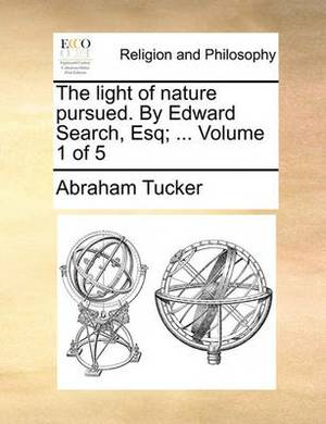 The Light of Nature Pursued. by Edward Search, Esq; ... Volume 1 of 5