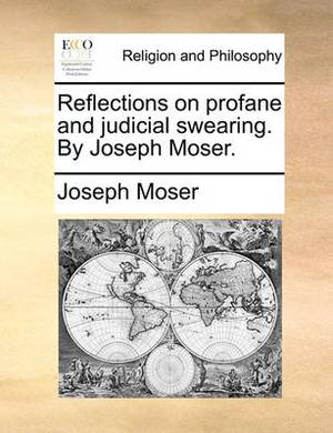 Reflections on Profane and Judicial Swearing. by Joseph Moser.