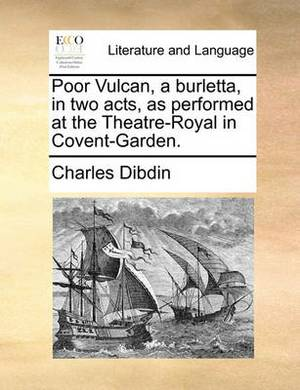 Poor Vulcan, a Burletta, in Two Acts, as Performed at the Theatre-Royal in Covent-Garden.