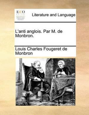 L'Anti Anglois. Par M. de Monbron.