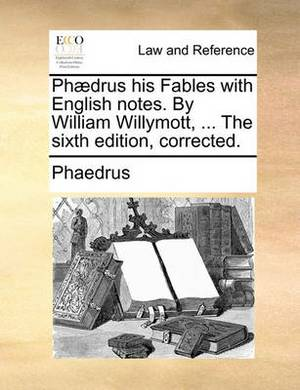 PH]Drus His Fables with English Notes. by William Willymott, ... the Sixth Edition, Corrected.
