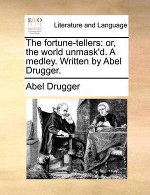 The Fortune-Tellers: Or, the World Unmask'd. a Medley. Written by Abel Drugger.