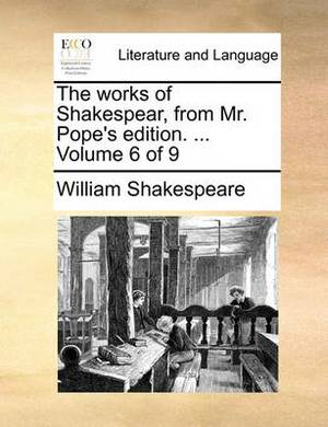 The Works of Shakespear, from Mr. Pope's Edition. ... Volume 6 of 9