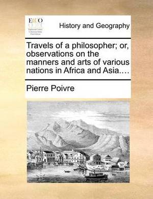 Travels of a Philosopher; Or, Observations on the Manners and Arts of Various Nations in Africa and Asia....