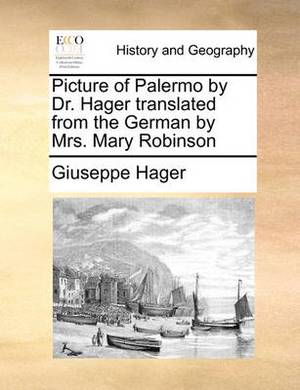 Picture of Palermo by Dr. Hager Translated from the German by Mrs. Mary Robinson