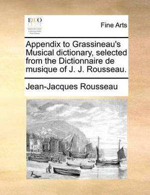 Appendix to Grassineau's Musical Dictionary, Selected from the Dictionnaire de Musique of J. J. Rousseau.