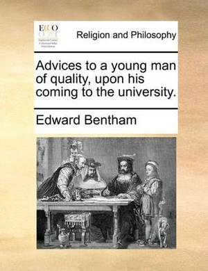 Advices to a Young Man of Quality, Upon His Coming to the University