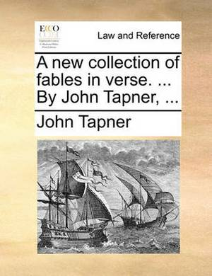 A New Collection of Fables in Verse. ... by John Tapner, ...