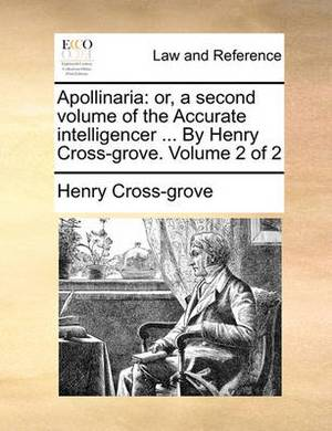 Apollinaria: Or, a Second Volume of the Accurate Intelligencer ... by Henry Cross-Grove. Volume 2 of 2