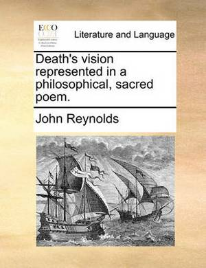 Death's Vision Represented in a Philosophical, Sacred Poem