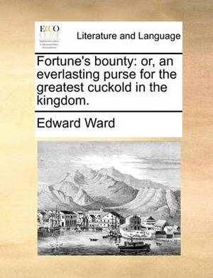 Fortune's Bounty: Or, an Everlasting Purse for the Greatest Cuckold in the Kingdom.