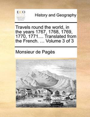 Travels Round the World, in the Years 1767, 1768, 1769, 1770, 1771.... Translated from the French. ... Volume 3 of 3