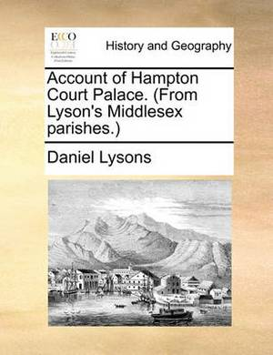 Account of Hampton Court Palace. (from Lyson's Middlesex Parishes.