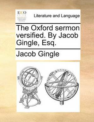 The Oxford Sermon Versified. by Jacob Gingle, Esq