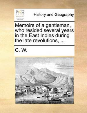 Memoirs of a Gentleman, Who Resided Several Years in the East Indies During the Late Revolutions, ...
