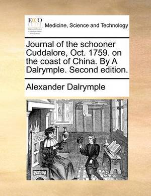 Journal of the Schooner Cuddalore, Oct. 1759. on the Coast of China. by a Dalrymple. Second Edition.