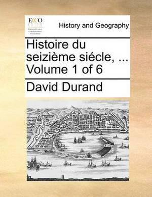 Histoire Du Seizime Sicle, ... Volume 1 of 6