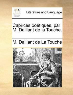 Caprices Potiques, Par M. Daillant de La Touche.