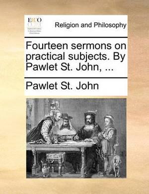 Fourteen Sermons on Practical Subjects. by Pawlet St. John, ...