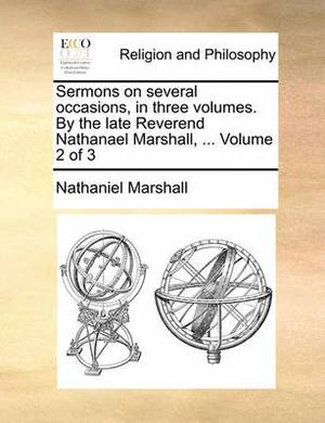 Sermons on Several Occasions, in Three Volumes. by the Late Reverend Nathanael Marshall, ... Volume 2 of 3